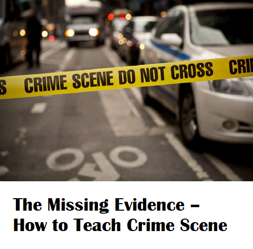 The Missing Evidence – How to Teach Crime Scene